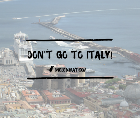 Don't go to Italy…
